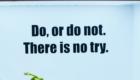 スター・ウォーズ(STAR WARS) セリフ Do, or do not. THere is no try. (やるかやらないか。試すなど無い)